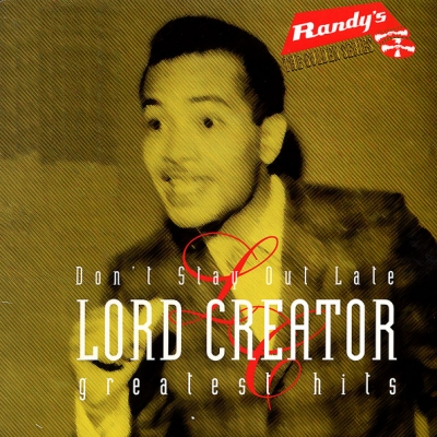 Lord Creator - Greatest Hits: Don't Stay Out Late 1962-1966 (Used)